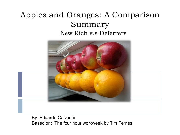 Apples and Oranges: A ComparisonSummary<br />New Rich v.s Deferrers<br />By: Eduardo Calvachi<br />Based on:  The four hou...