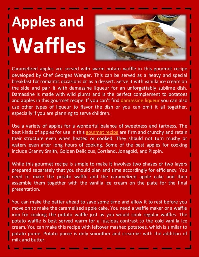Apples and Waffles Caramelized apples are served with warm potato waffle in this gourmet recipe developed by Chef Georges ...