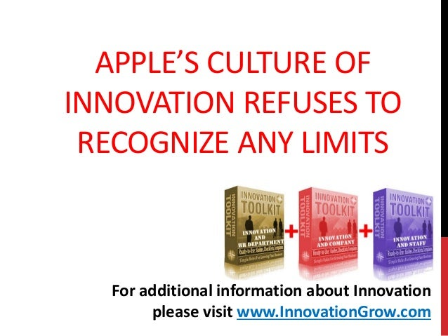 APPLE'S CULTURE OFINNOVATION REFUSES TORECOGNIZE ANY LIMITSFor additional information about Innovationplease visit www.Inn...
