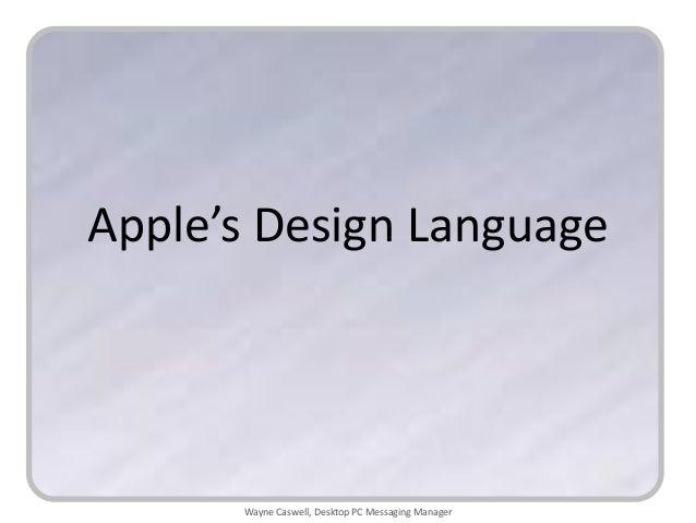 Apple's Design Language      Wayne Caswell, Desktop PC Messaging Manager