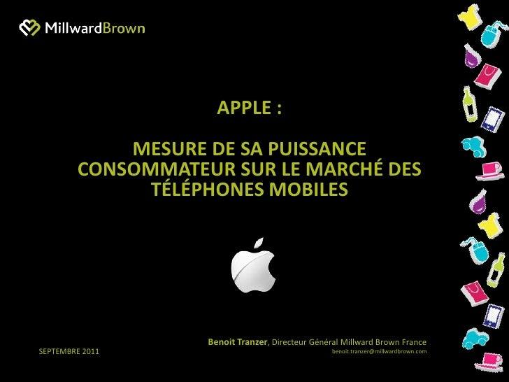 Apple : <br />mesure de sa puissance consommateur sur le marché des téléphones mobiles<br />Benoit Tranzer, Directeur Géné...