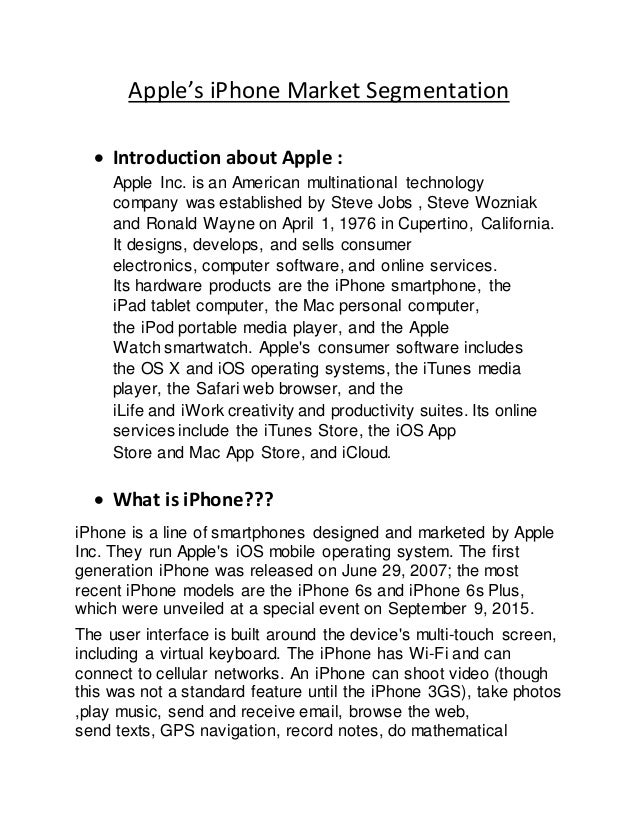 marketing segmentation targeting and positioning of apple iphone 4s Published: mon, 5 dec 2016 in this report, it aims to analyze and evaluate the market segmentation of apple iphone 4s first of all, based on the theory of means end chain, the product is analyzed through product attributes, consequences of use and personal values.