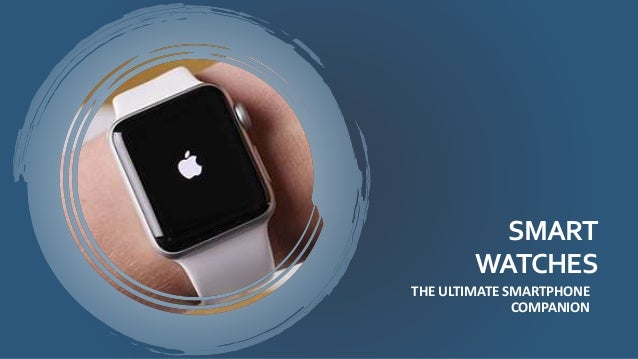THE ULTIMATE SMARTPHONE COMPANION SMART WATCHES