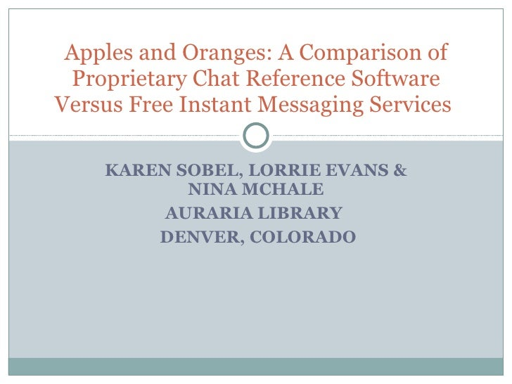 KAREN SOBEL, LORRIE EVANS & NINA MCHALE AURARIA LIBRARY  DENVER, COLORADO Apples and Oranges: A Comparison of Proprietary ...