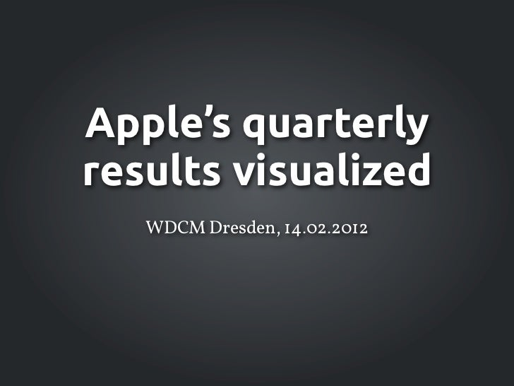 Apple's quarterlyresults visualized   WDCM Dresden, 14.02.2012