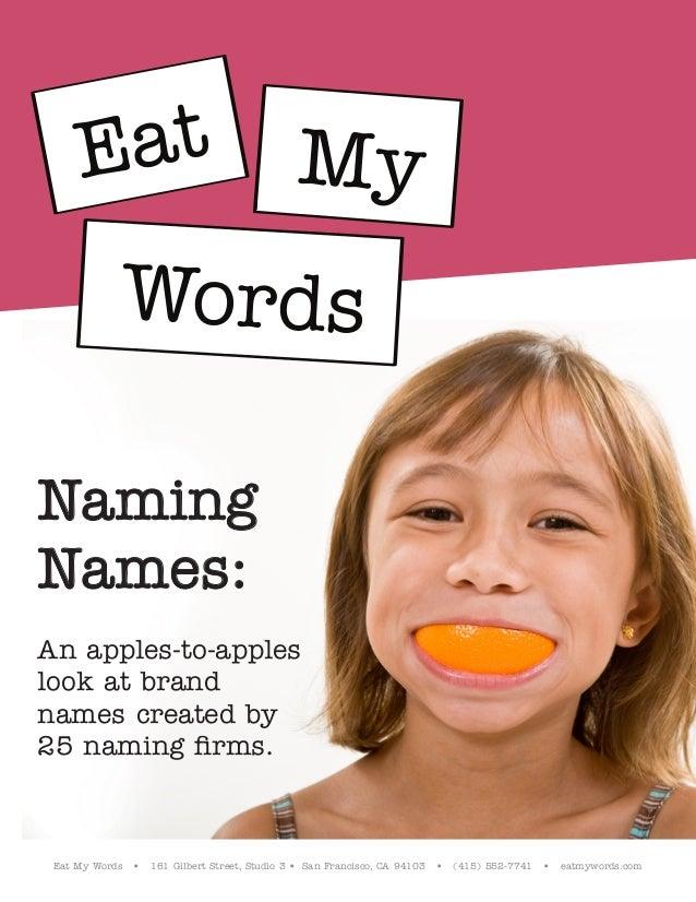 Eat My Words • 161 Gilbert Street, Studio 3 • San Francisco, CA 94103 • (415) 552-7741 • eatmywords.com Naming Names: An a...