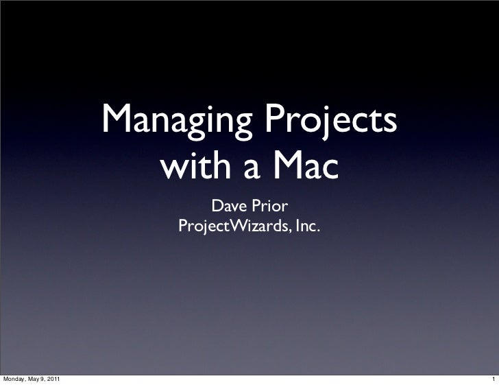 Managing Projects                        with a Mac                              Dave Prior                          Proje...