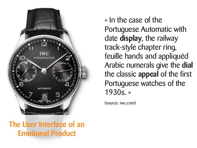 The User Interface of an Emotional Product « In the case of the Portuguese Automatic with date display, the railway track-...