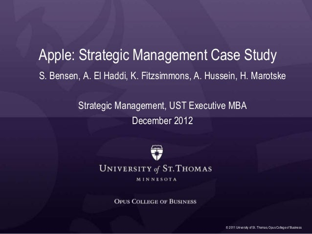 © 2011 University of St. Thomas, Opus College of Business Apple: Strategic Management Case Study S. Bensen, A. El Haddi, K...
