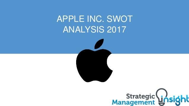 APPLE INC. SWOT ANALYSIS 2017