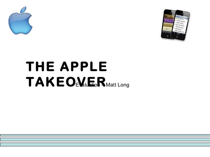 THE APPLE TAKEOVER Evaluation – Matt Long