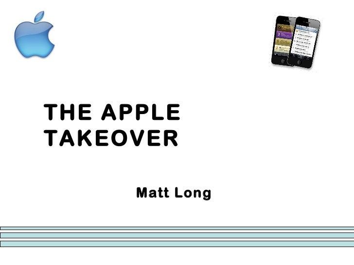 THE APPLE TAKEOVER Matt Long