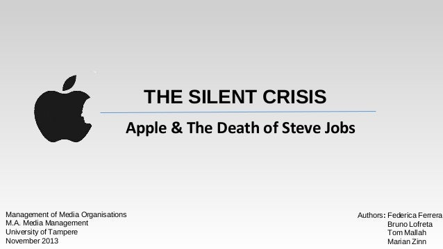 THE SILENT CRISIS Apple & The Death of Steve Jobs  Management of Media Organisations M.A. Media Management University of T...