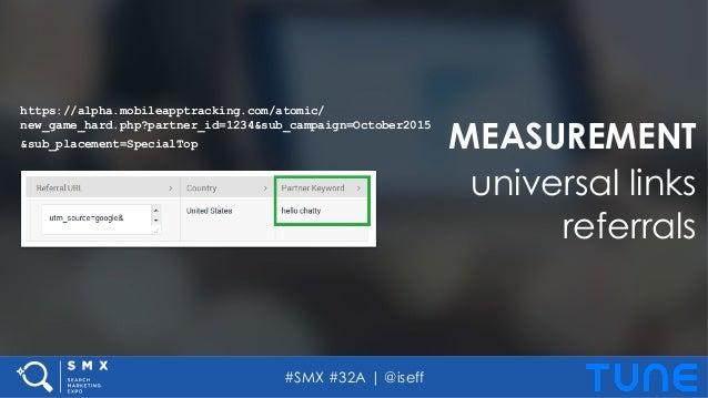 #SMX #32A   @iseff MEASUREMENT universal links referrals https://alpha.mobileapptracking.com/atomic/ new_game_hard.php?par...