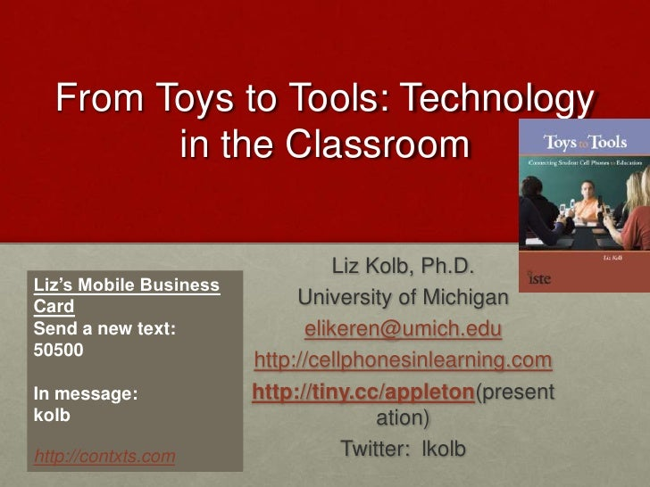 From Toys to Tools: Technology in the Classroom  <br />Liz Kolb, Ph.D.<br />University of Michigan<br />elikeren@umich.edu...