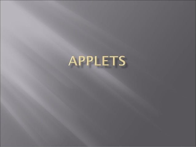   An applet is a Panel that allows interaction    with a Java program   A applet is typically embedded in a Web page   ...
