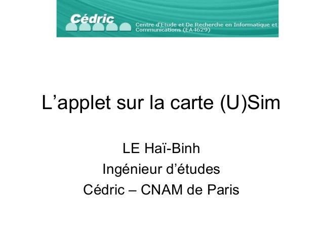 L'applet sur la carte (U)Sim LE Haï-Binh Ingénieur d'études Cédric – CNAM de Paris