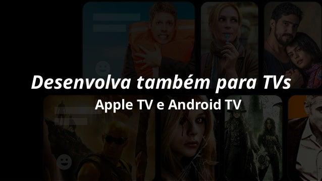 Desenvolva tamb�m para TVs Apple TV e Android TV