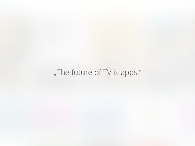 """Best practice: """"The future of TV is apps."""""""