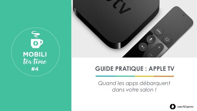 userADgents GUIDE PRATIQUE : APPLE TV Quand les apps débarquent dans votre salon ! MOBILI