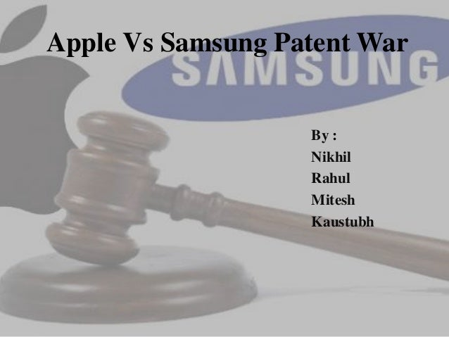 Apple Vs Samsung Patent War                   By :                   Nikhil                   Rahul                   Mite...