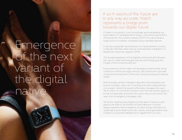 13 Emergence of the next variant of the digital native If Watch is successful, it will consolidate and standardize our exp...