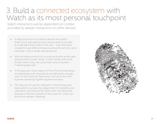 17 3. Build a connected ecosystem with Watch as its most personal touchpoint Watch interactions will be dependent on conte...