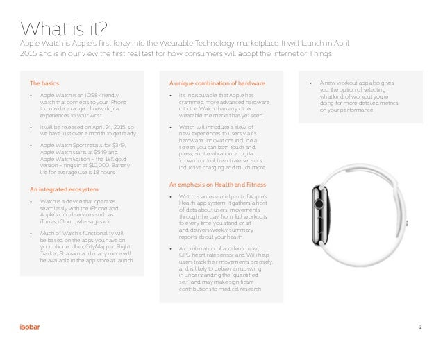 2 What is it? The basics • Apple Watch is an iOS8-friendly watch that connects to your iPhone to provide a range of new d...