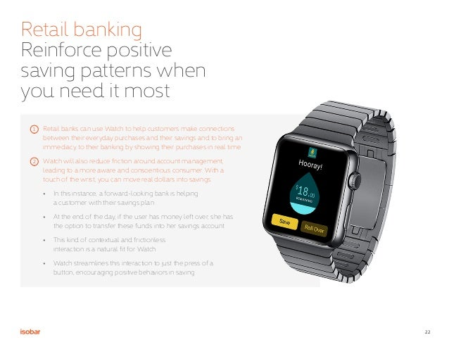 22 Retail banking Reinforce positive saving patterns when you need it most Retail banks can use Watch to help customers ma...