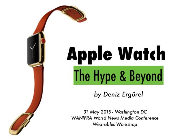 Apple Watch by Deniz Ergürel 31 May 2015 - Washington DC WANIFRA World News Media Conference Wearables Workshop The Hype &...