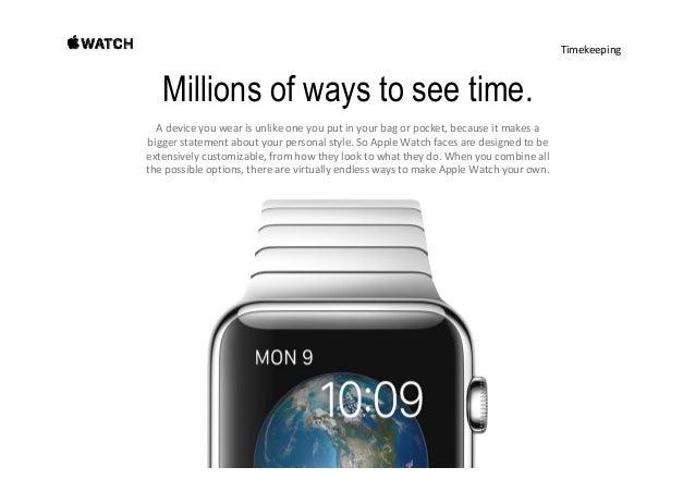 Timekeeping One watch. Many faces. Mostwatchesaredesignedwithasingleface.ButApple Watchcomeswitharangeof wa...