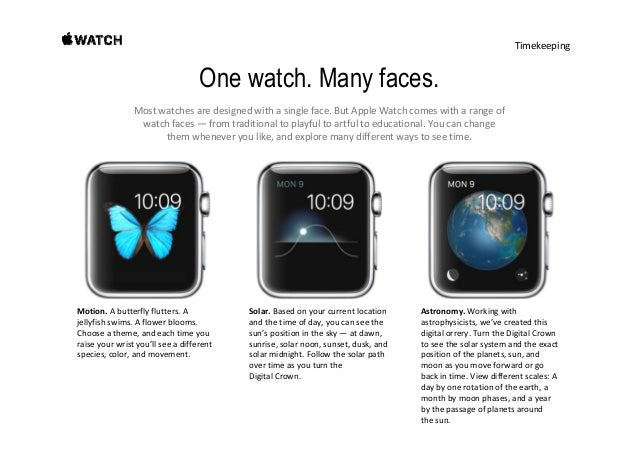 Timekeeping Dial in every detail. OneAppleWatchfacecanhaveamultitudeoflooks.Whenyouchooseaface,you canals...