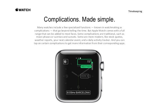 Timekeeping Complications. Made simple. Manywatchesincludeafewspecializedfunctions— knowninwatchmaking as compli...