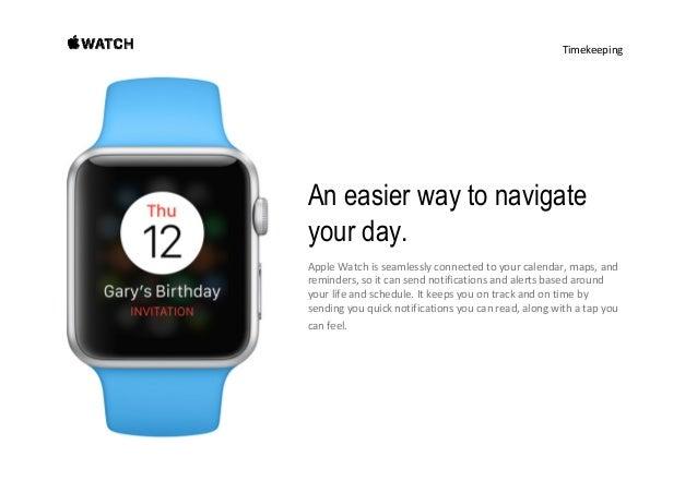 Timekeeping Where. AppleWatchdoesn'tjusttell youthetime— ittellsyouwhereyou needtobe next. When. Itevena...