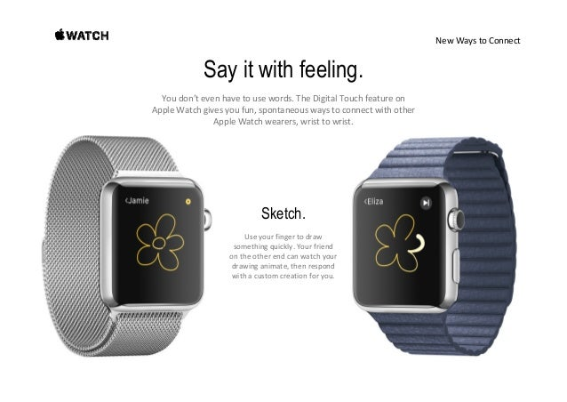 NewWaystoConnect Say it with feeling. Youdon'tevenhavetousewords.TheDigitalTouchfeatureon Apple Watchgives...