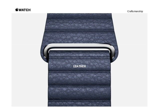 Craftsmanship Leather. Tradition meets innovation. TomaketheleatherstrapsforApple Watch,westartby hand‐selecting...