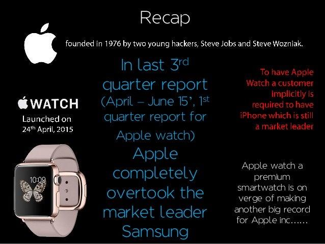 Recap In last 3rd quarter report (April – June 15', 1st quarter report for Apple watch) Apple completely overtook the mark...