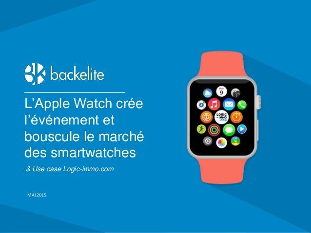 7 rue de Bucarest 75008 Paris - +33 1 73 00 28 00 - backelite.com L'Apple Watch crée l'événement et bouscule le marché des...