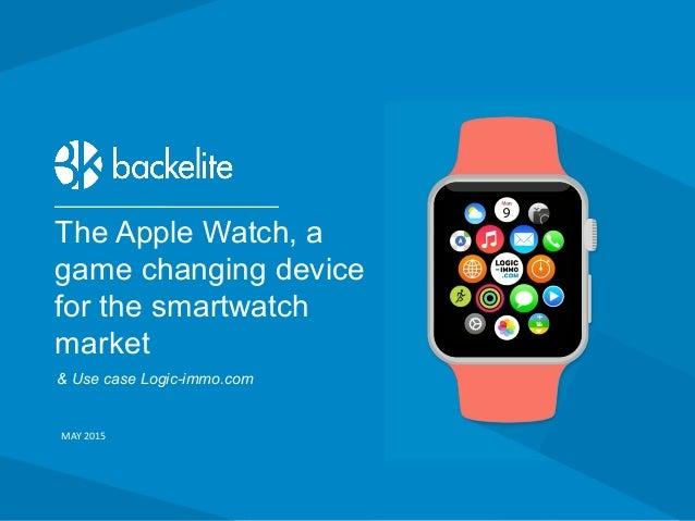 7 rue de Bucarest 75008 Paris - +33 1 73 00 28 00 - backelite.com The Apple Watch, a game changing device for the smartwat...