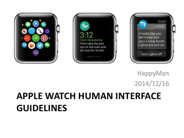 APPLE WATCH HUMAN INTERFACE GUIDELINES HappyMan 2014/12/16