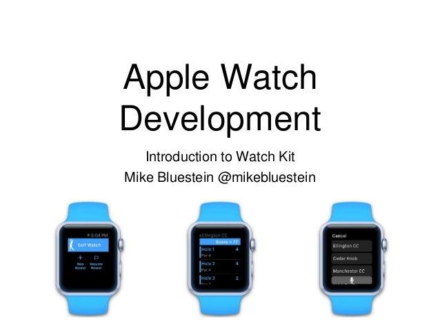 Apple Watch Development Introduction to Watch Kit Mike Bluestein @mikebluestein