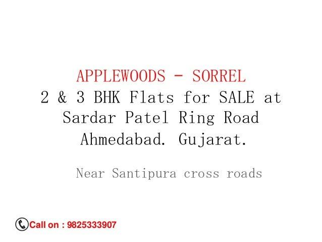 APPLEWOODS – SORREL 2 & 3 BHK Flats for SALE at Sardar Patel Ring Road Ahmedabad. Gujarat. Near Santipura cross roads  Cal...