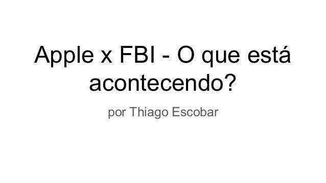 Apple x FBI - O que está acontecendo? por Thiago Escobar