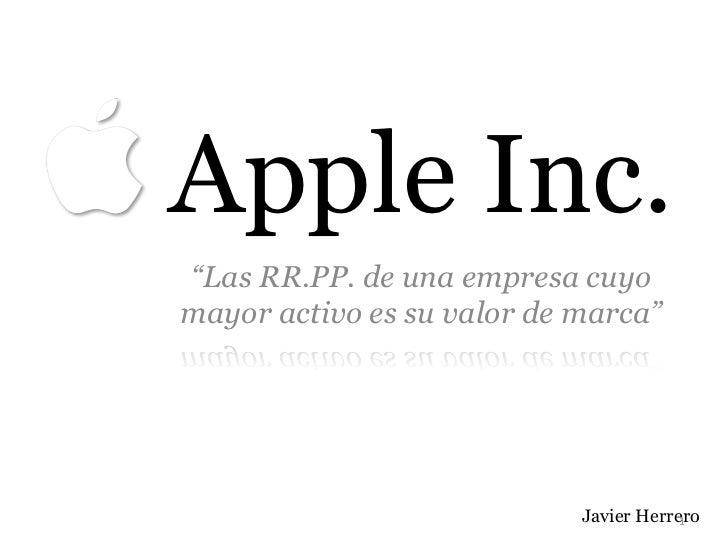 """Apple Inc.""""Las RR.PP. de una empresa cuyomayor activo es su valor de marca""""                            Javier Herrero     ..."""