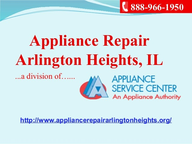 Appliance RepairArlington Heights, IL...a division of…...888-966-1950http://www.appliancerepairarlingtonheights.org/