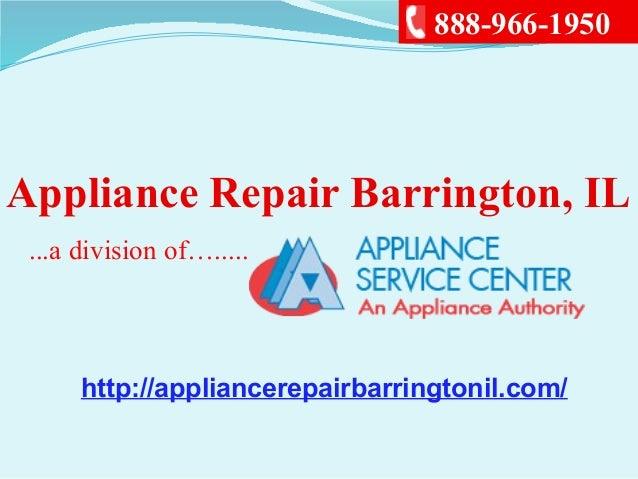 Appliance Repair Barrington, IL...a division of….....888-966-1950http://appliancerepairbarringtonil.com/