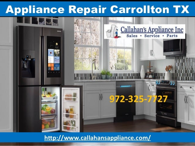 Appliance Repair Carrollton TX http://www.callahansappliance.com/ 972-325-7727
