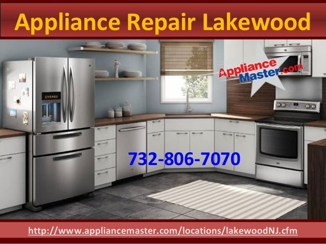 Appliance Repair Lakewood http://www.appliancemaster.com/locations/lakewoodNJ.cfm 732-806-7070