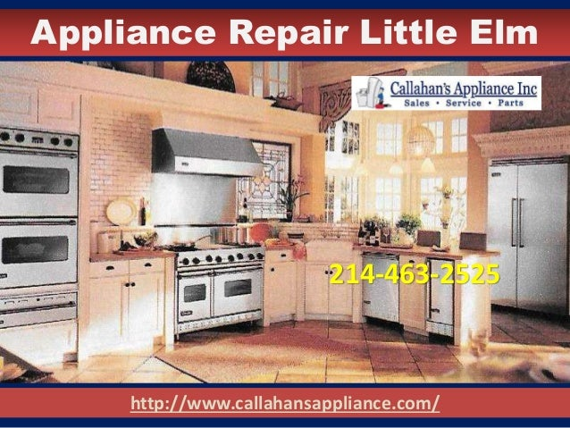 Appliance Repair Little Elm http://www.callahansappliance.com/ 214-463-2525