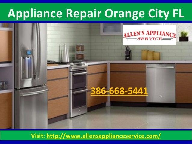 Appliance Repair Orange City FL Visit: http://www.allensapplianceservice.com/ 386-668-5441